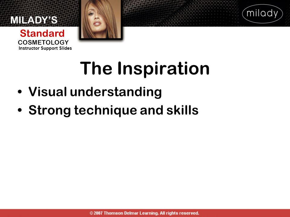 MILADYS Standard Instructor Support Slides COSMETOLOGY The Inspiration Visual understanding Strong technique and skills