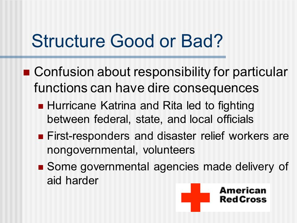 Structure Good or Bad? Confusion about responsibility for particular functions can have dire consequences Hurricane Katrina and Rita led to fighting b