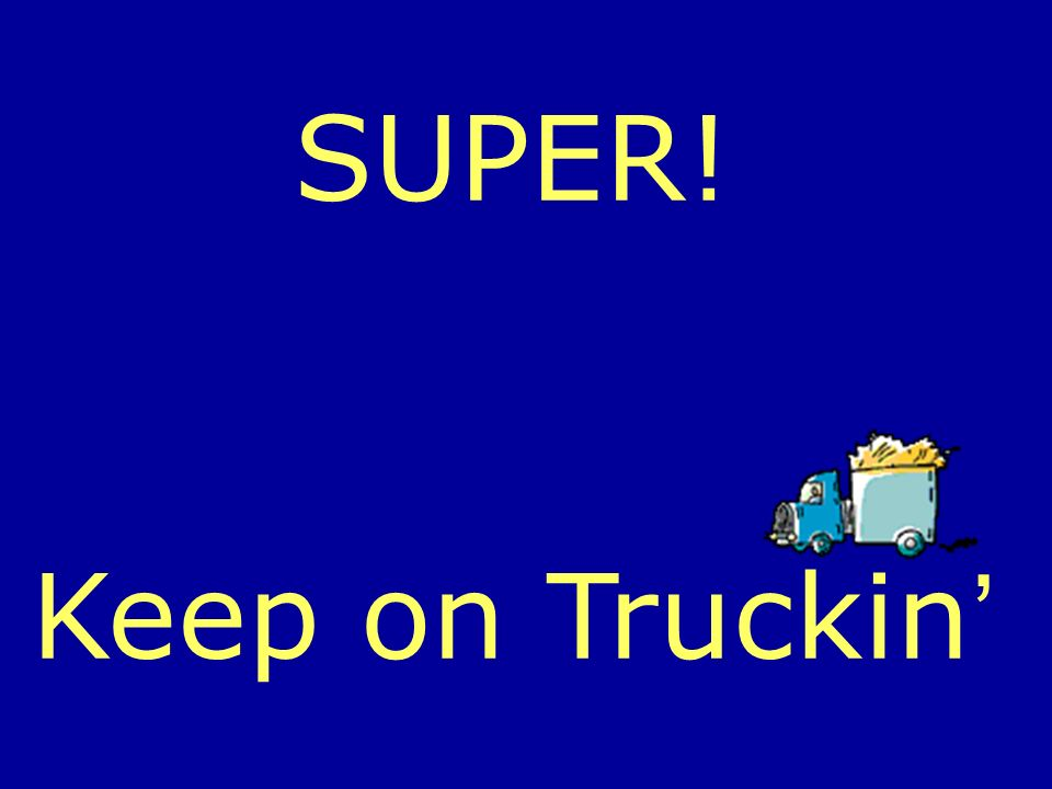 SUPER! Keep on Truckin
