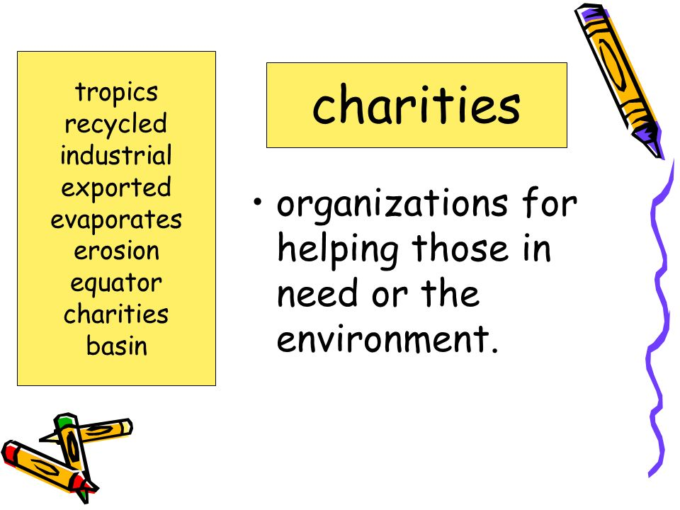 organizations for helping those in need or the environment.