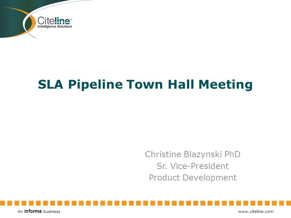 An informa business www.citeline.com SLA Pipeline Town Hall Meeting Christine Blazynski PhD Sr. Vice-President Product Development