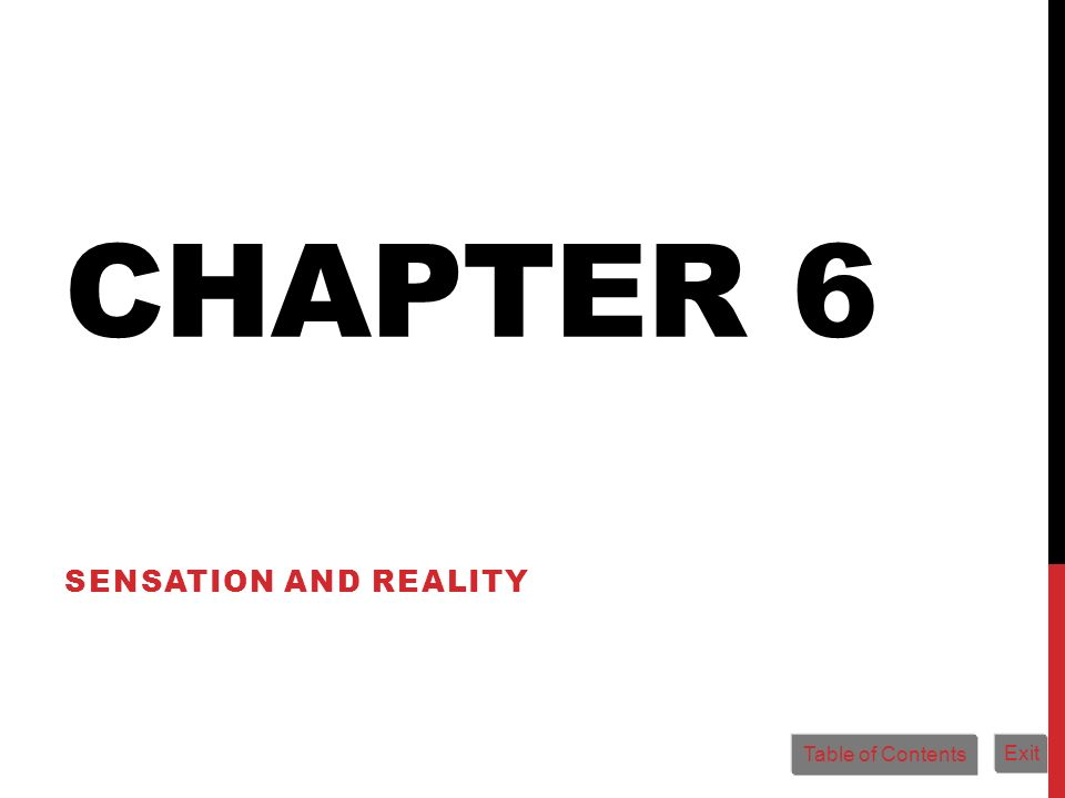 CHAPTER 6 SENSATION AND REALITY Table of Contents Exit