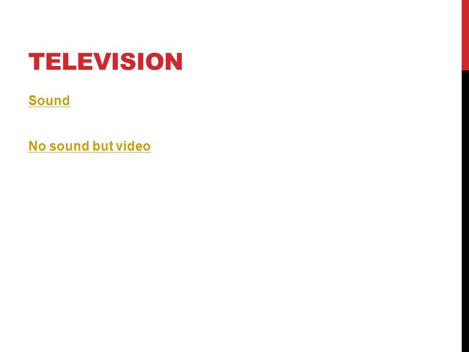 TELEVISION Sound No sound but video