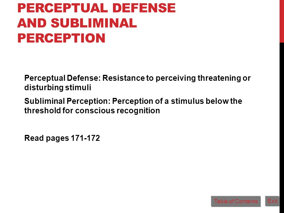 PERCEPTUAL DEFENSE AND SUBLIMINAL PERCEPTION Perceptual Defense: Resistance to perceiving threatening or disturbing stimuli Subliminal Perception: Per