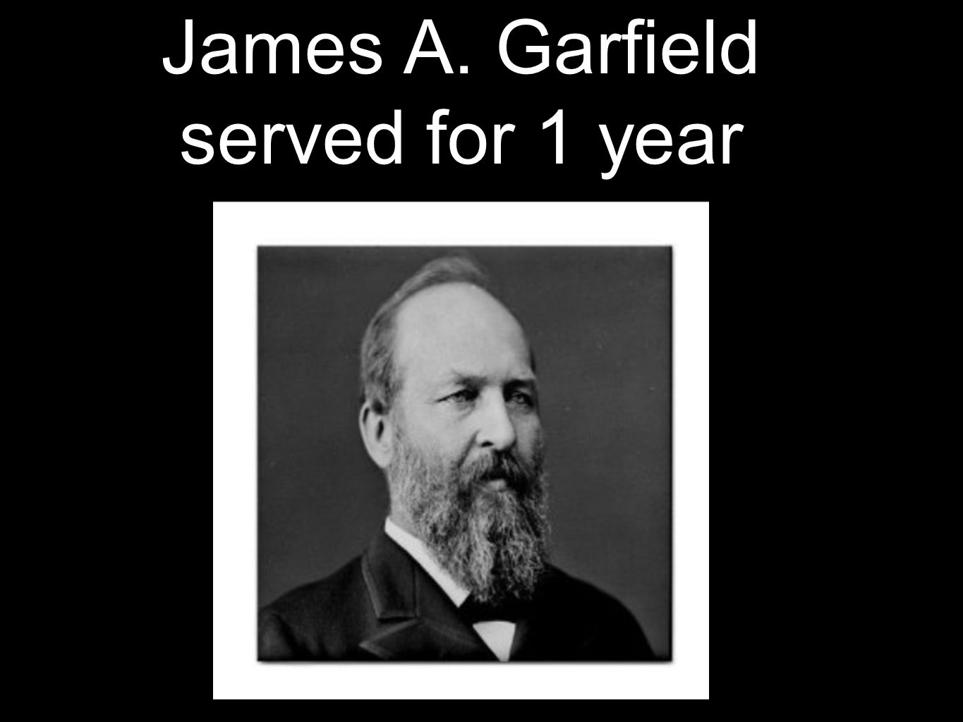 James A. Garfield served for 1 year