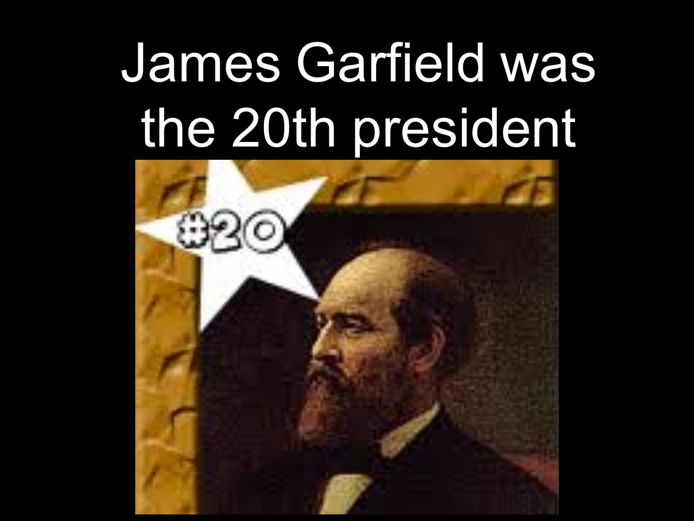 James Garfield was the 20th president