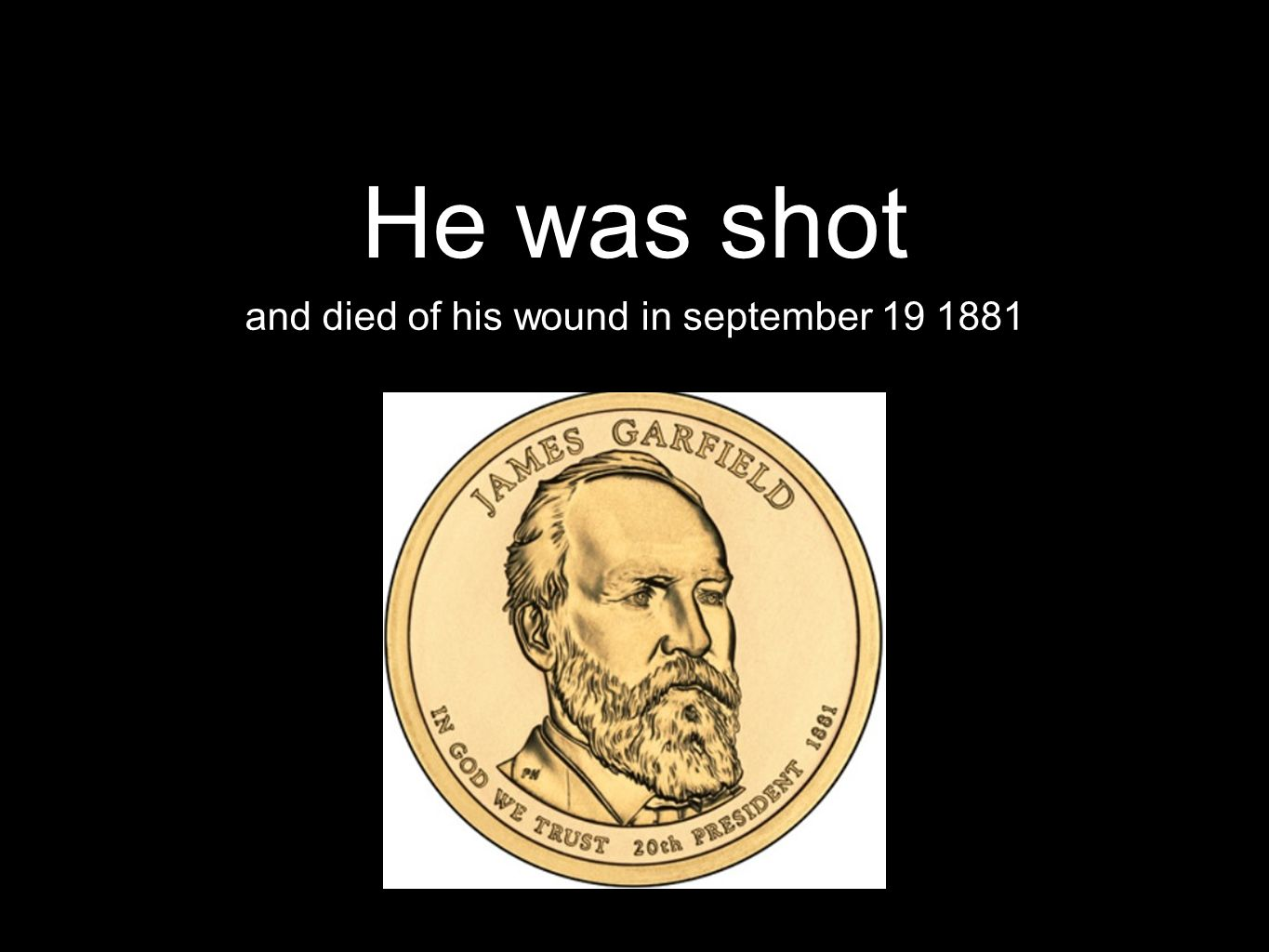 He was shot and died of his wound in september 19 1881