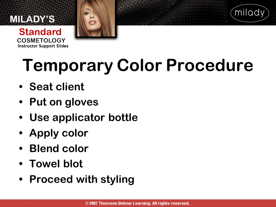 MILADYS Standard Instructor Support Slides COSMETOLOGY Temporary Color Procedure Seat client Put on gloves Use applicator bottle Apply color Blend col