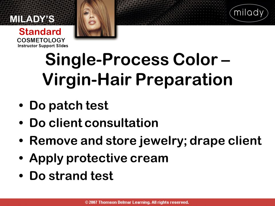 MILADYS Standard Instructor Support Slides COSMETOLOGY Single-Process Color – Virgin-Hair Preparation Do patch test Do client consultation Remove and