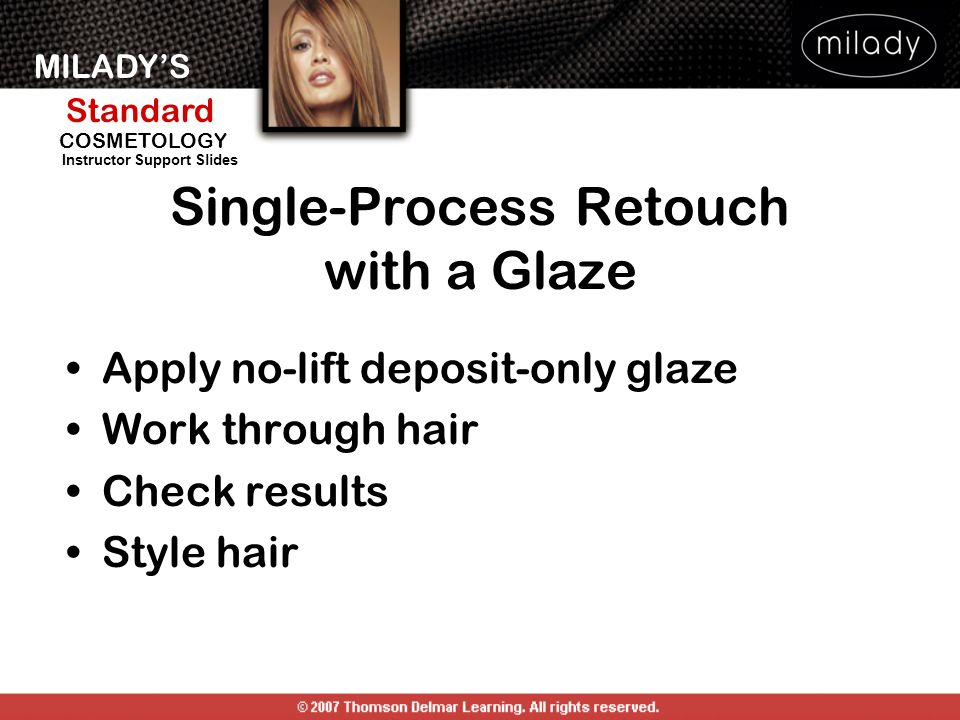 MILADYS Standard Instructor Support Slides COSMETOLOGY Apply no-lift deposit-only glaze Work through hair Check results Style hair Single-Process Reto