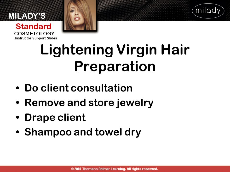 MILADYS Standard Instructor Support Slides COSMETOLOGY Lightening Virgin Hair Preparation Do client consultation Remove and store jewelry Drape client