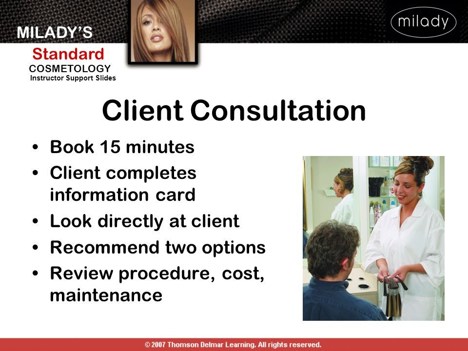 MILADYS Standard Instructor Support Slides COSMETOLOGY Client Consultation Book 15 minutes Client completes information card Look directly at client R
