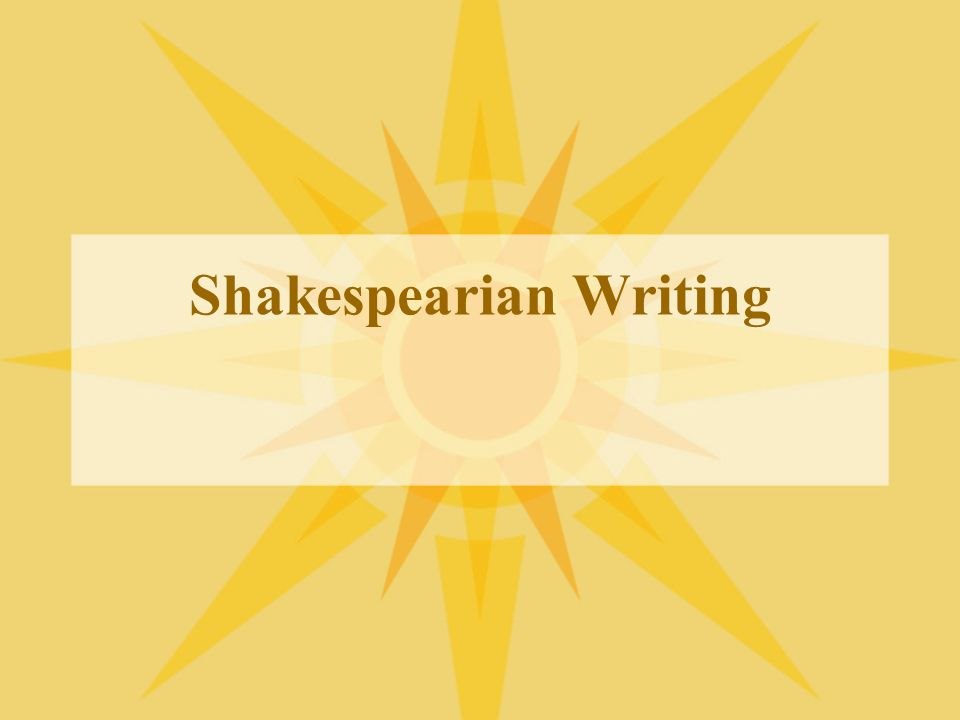 Prose and Verse Shakespeare wrote plays alternating the use of both verse and prose Prose is everyday language of communication (conversation, letters, lectures, articles, dialogue, books, texts, etc.) Verse is a collection of lines that follow a HIGHLY STRUCTURED regular, rhythmic pattern