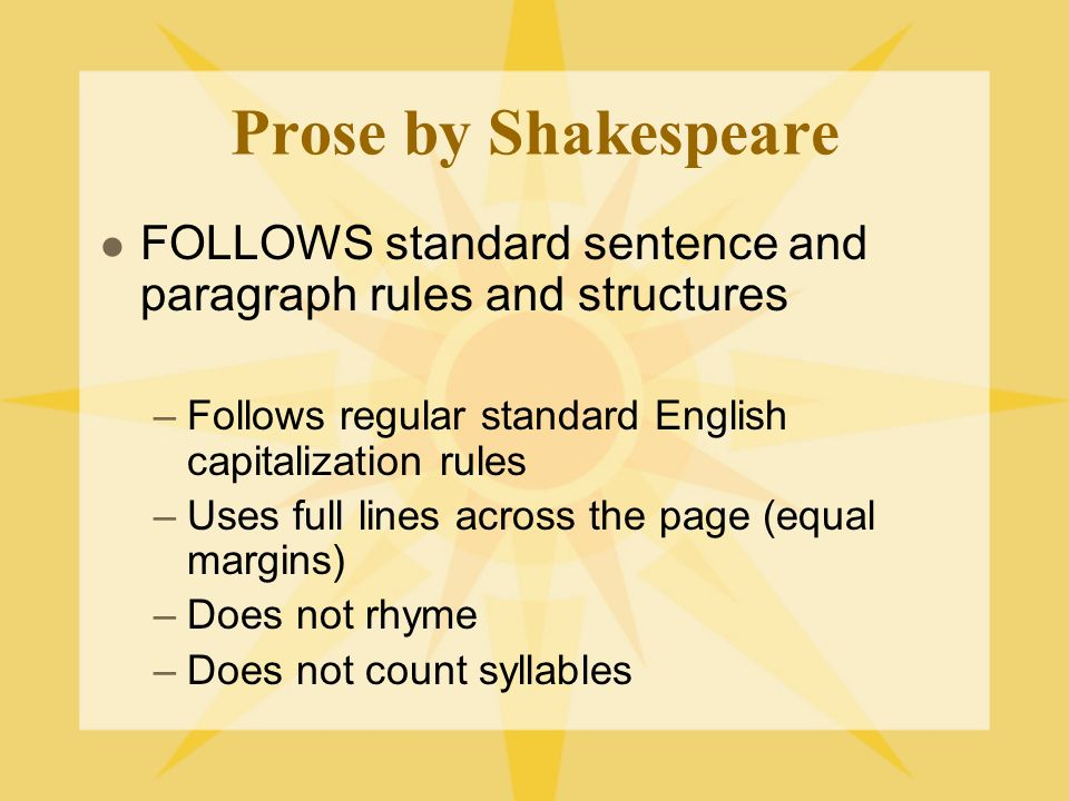 Shakespeare used prose to: 1.Express ordinary, observations that have a literal meaning 2.