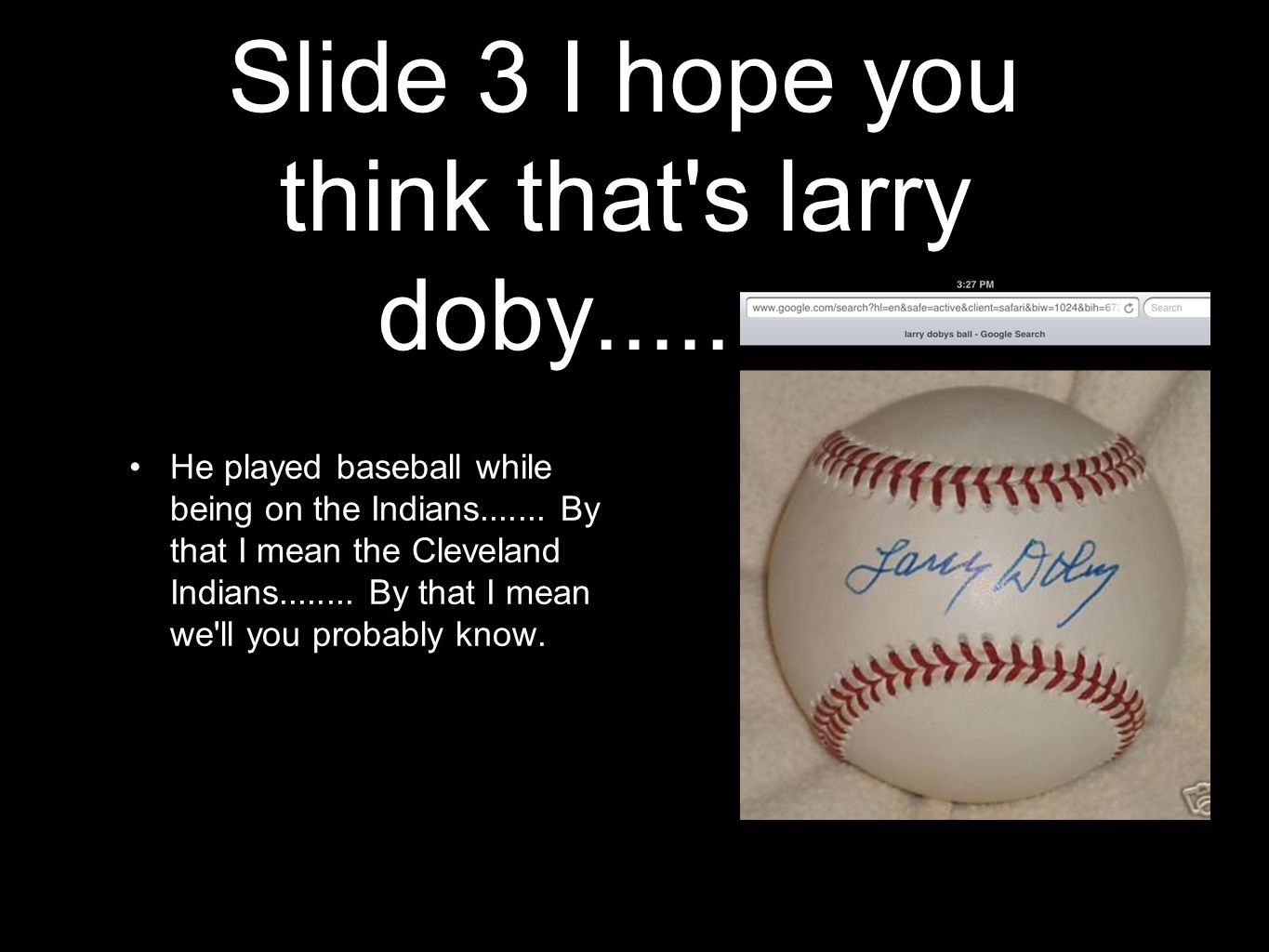 Slide 3 I hope you think that s larry doby..........