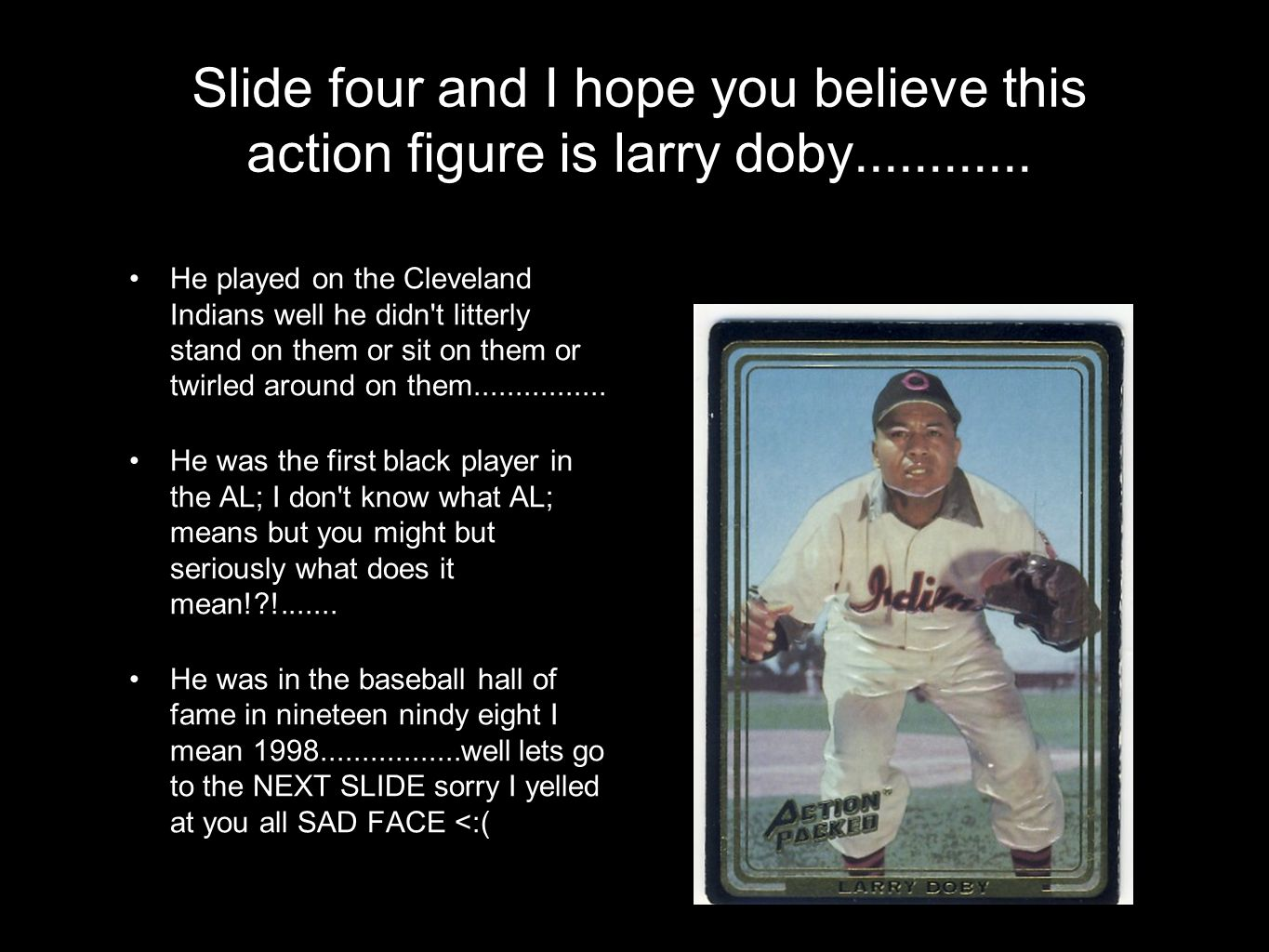 Slide four and I hope you believe this action figure is larry doby............