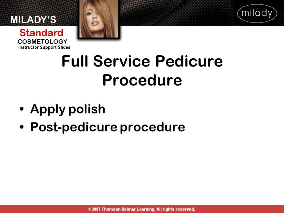 MILADYS Standard Instructor Support Slides COSMETOLOGY Apply polish Post-pedicure procedure Full Service Pedicure Procedure