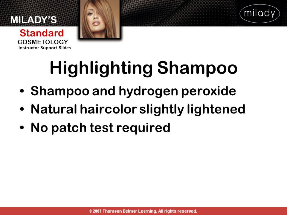 MILADYS Standard Instructor Support Slides COSMETOLOGY Highlighting Shampoo Shampoo and hydrogen peroxide Natural haircolor slightly lightened No patch test required