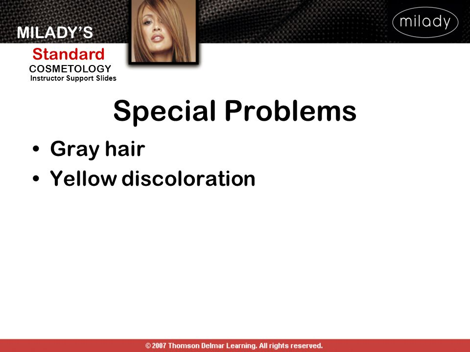 MILADYS Standard Instructor Support Slides COSMETOLOGY Special Problems Gray hair Yellow discoloration