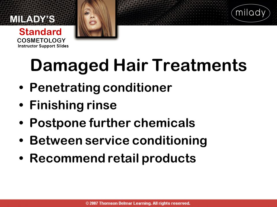 MILADYS Standard Instructor Support Slides COSMETOLOGY Damaged Hair Treatments Penetrating conditioner Finishing rinse Postpone further chemicals Betw