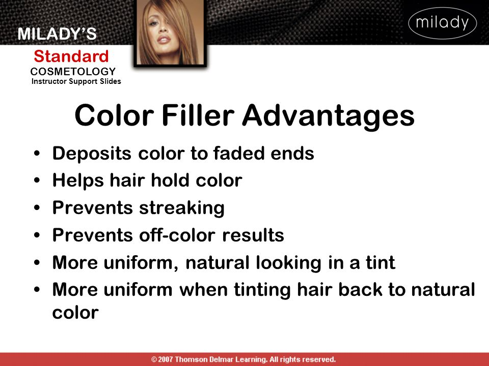 MILADYS Standard Instructor Support Slides COSMETOLOGY Color Filler Advantages Deposits color to faded ends Helps hair hold color Prevents streaking P