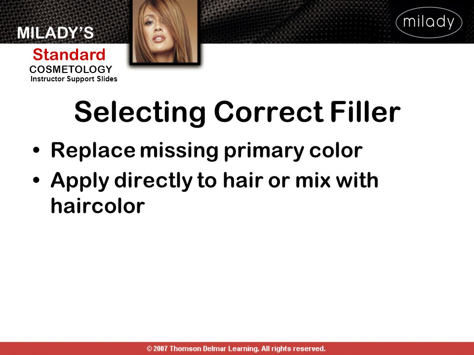 MILADYS Standard Instructor Support Slides COSMETOLOGY Selecting Correct Filler Replace missing primary color Apply directly to hair or mix with hairc