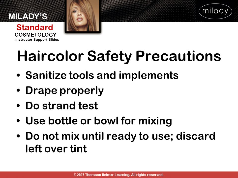 MILADYS Standard Instructor Support Slides COSMETOLOGY Haircolor Safety Precautions Sanitize tools and implements Drape properly Do strand test Use bo