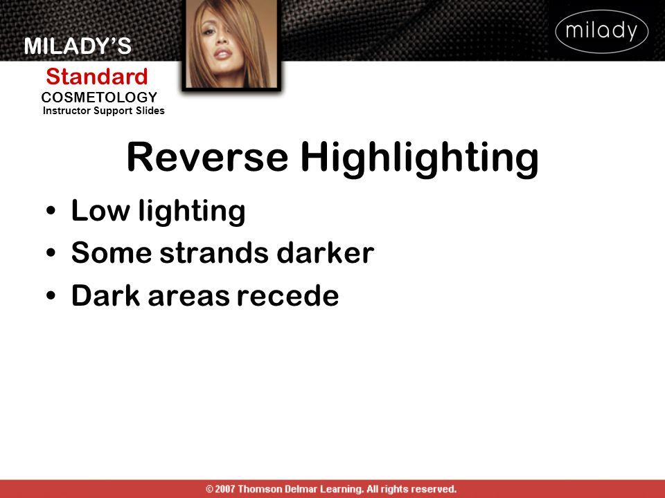 MILADYS Standard Instructor Support Slides COSMETOLOGY Reverse Highlighting Low lighting Some strands darker Dark areas recede