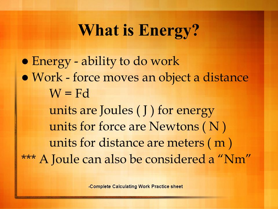 States of Energy Potential Energy - stored energy, based on position of chemical composition Gravitational Potential Energy GPE = mass x gravity x height GPE = mgh--> units Joules m=mass (g)g=gravity (9.8 m/s 2 )h=height (m) A 50kg rock is on the edge of a 20m cliff, what is its GPE.