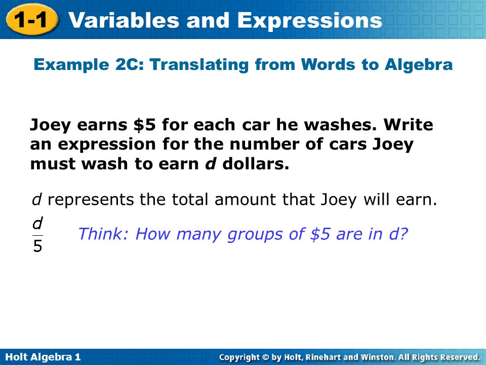 Holt Algebra 1 1-1 Variables and Expressions Joey earns $5 for each car he washes. Write an expression for the number of cars Joey must wash to earn d