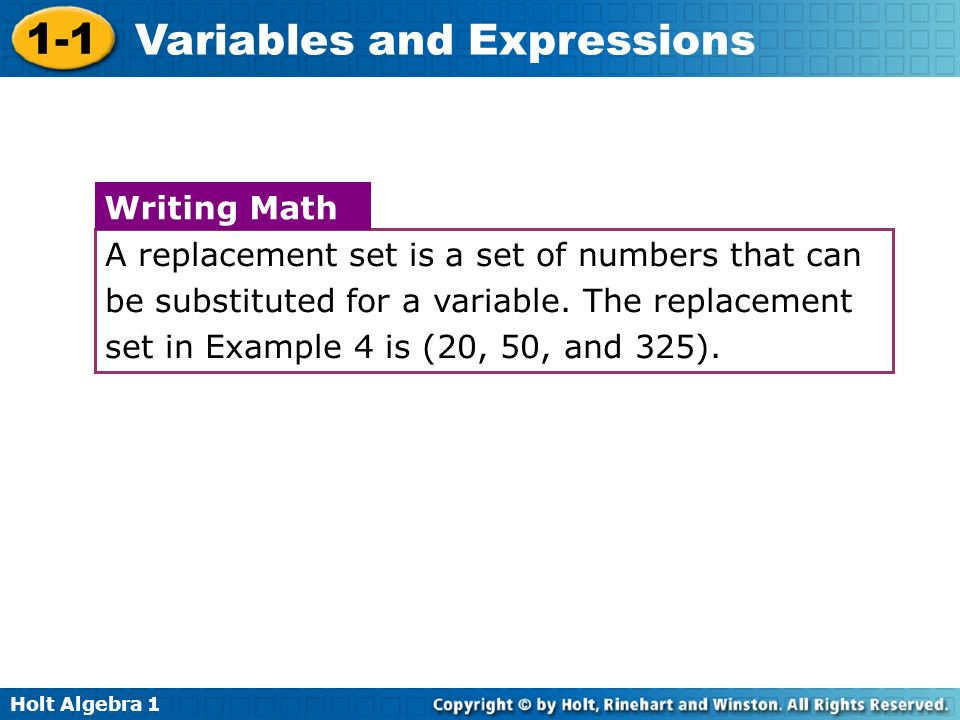 Holt Algebra 1 1-1 Variables and Expressions A replacement set is a set of numbers that can be substituted for a variable. The replacement set in Exam