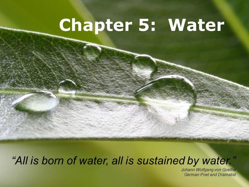 Powerpoint TemplatesPage 1Powerpoint Templates Chapter 5: Water All is born of water, all is sustained by water.