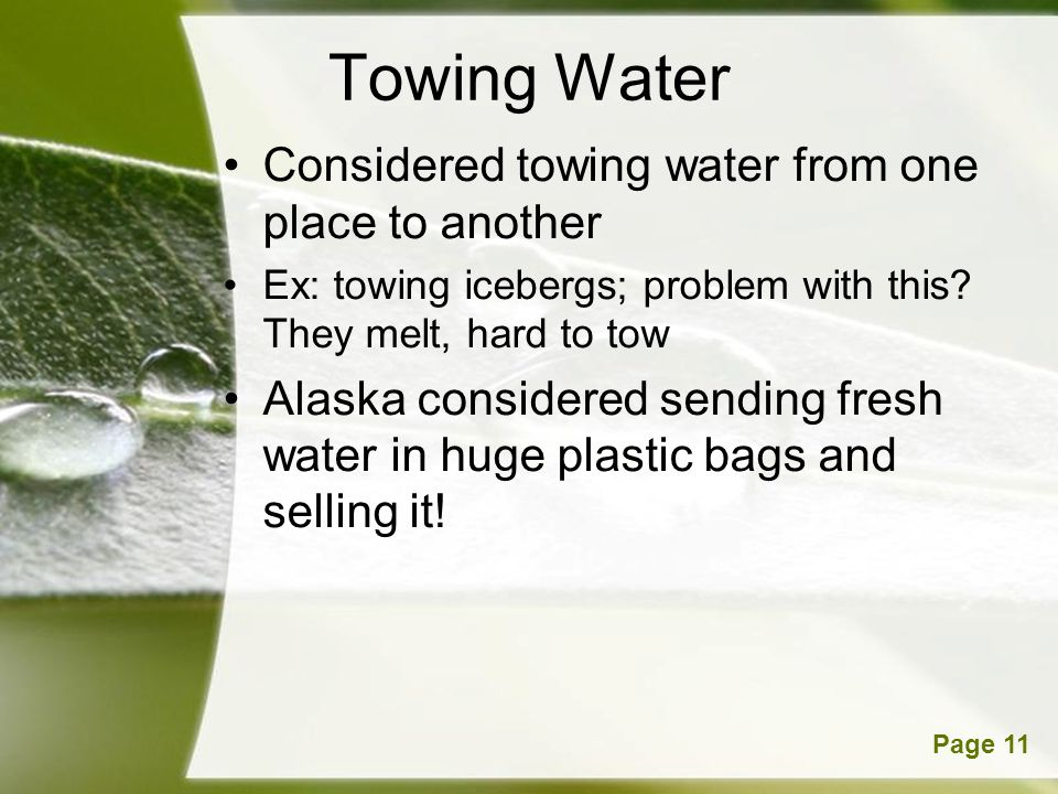 Powerpoint TemplatesPage 11 Towing Water Considered towing water from one place to another Ex: towing icebergs; problem with this.