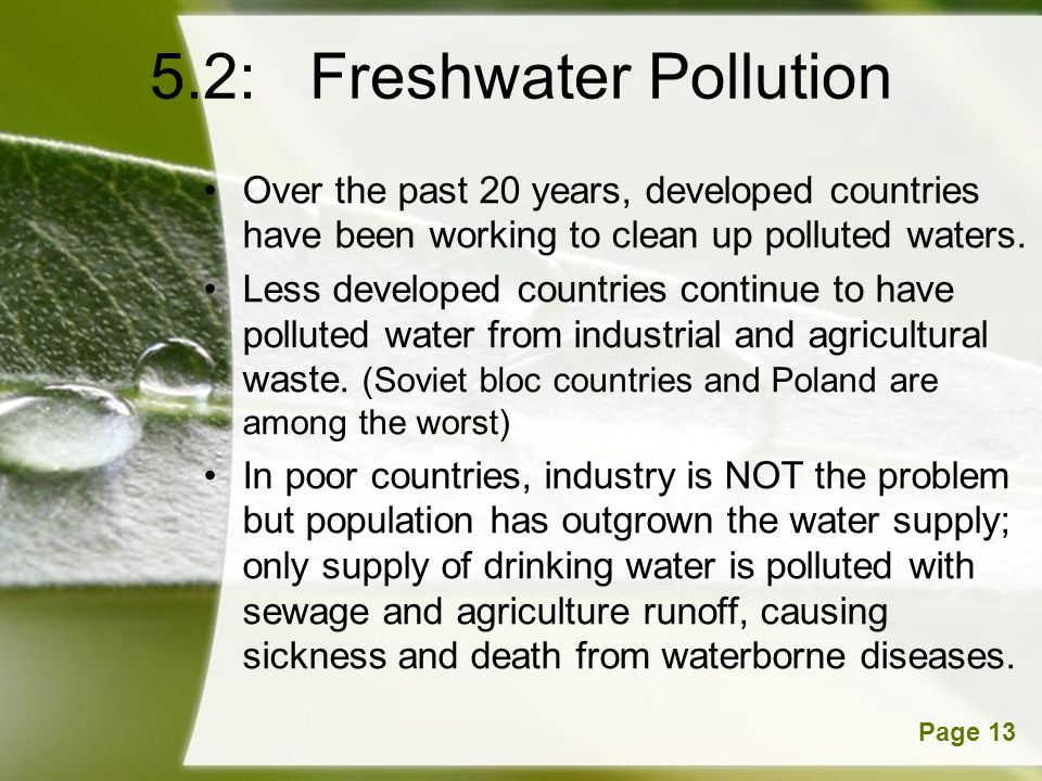 Powerpoint TemplatesPage 13 5.2: Freshwater Pollution Over the past 20 years, developed countries have been working to clean up polluted waters. Less