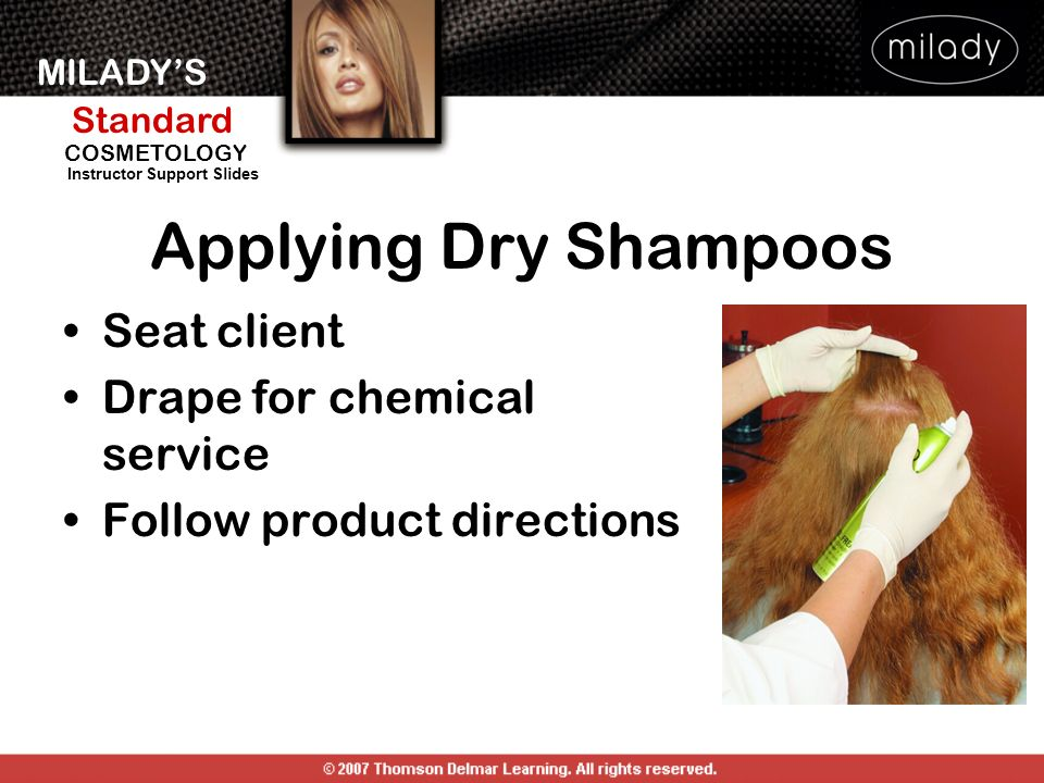 MILADYS Standard Instructor Support Slides COSMETOLOGY Applying Dry Shampoos Seat client Drape for chemical service Follow product directions