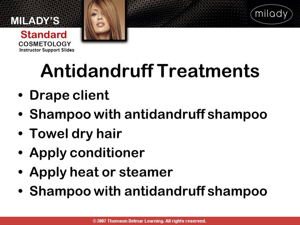 MILADYS Standard Instructor Support Slides COSMETOLOGY Antidandruff Treatments Drape client Shampoo with antidandruff shampoo Towel dry hair Apply con