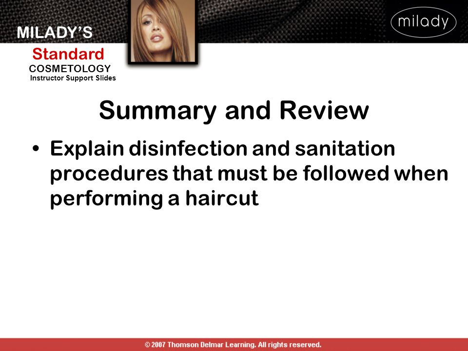 MILADYS Standard Instructor Support Slides COSMETOLOGY Explain disinfection and sanitation procedures that must be followed when performing a haircut