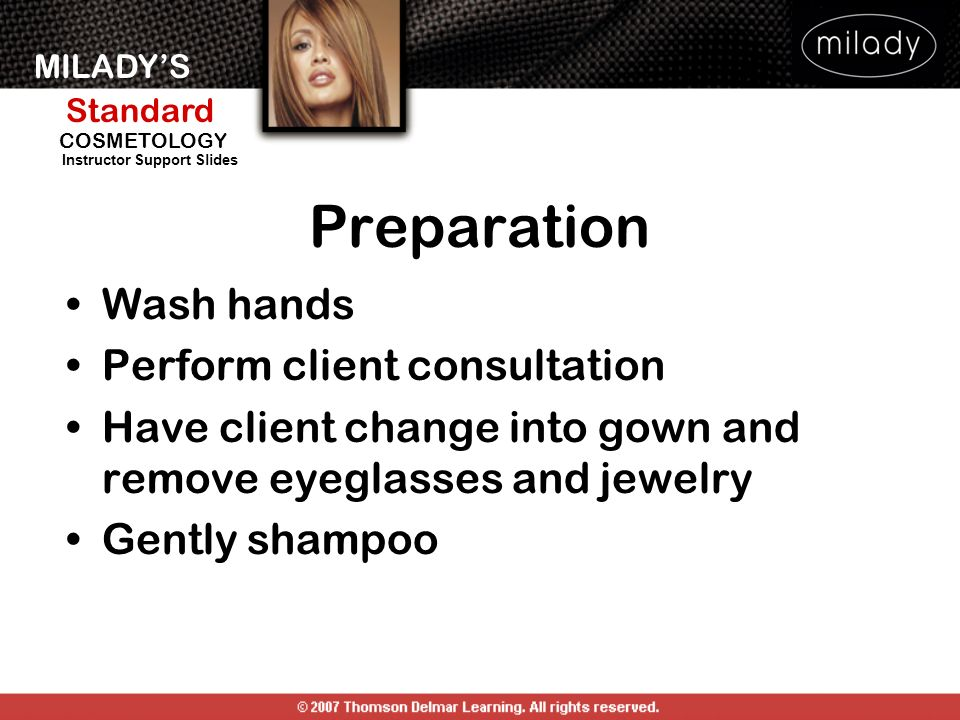 MILADYS Standard Instructor Support Slides COSMETOLOGY Preparation Wash hands Perform client consultation Have client change into gown and remove eyeg
