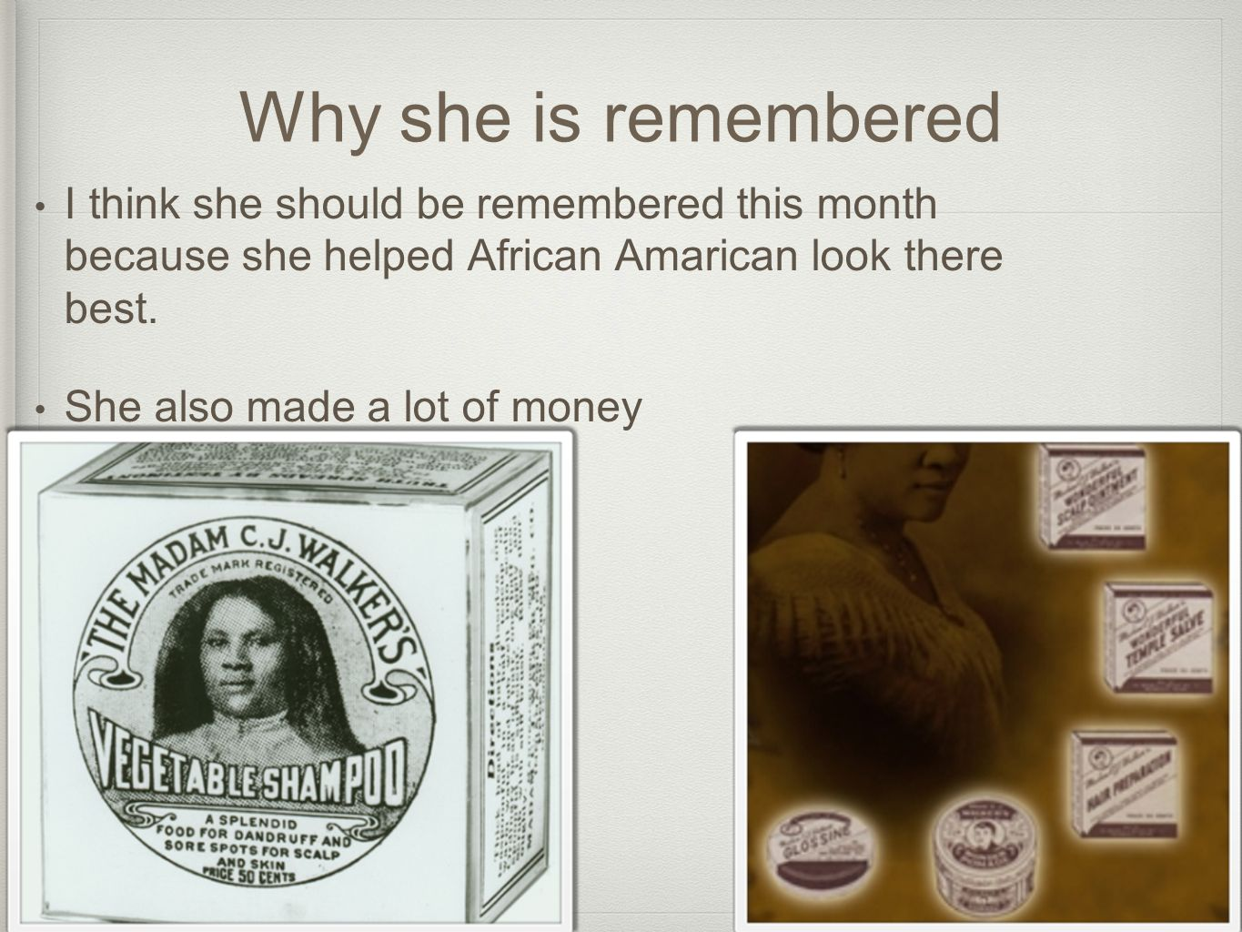 Why she is remembered I think she should be remembered this month because she helped African Amarican look there best.