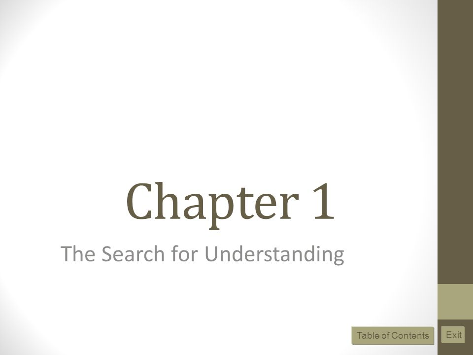 Chapter 1 The Search for Understanding Table of Contents Exit