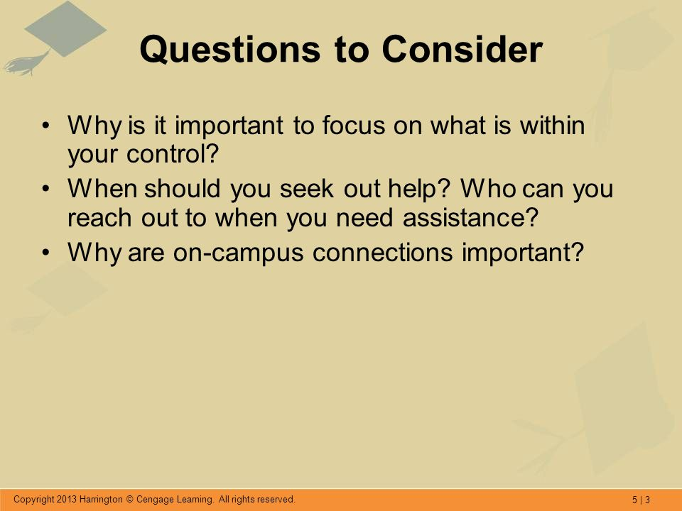 5 | 3 Copyright 2013 Harrington © Cengage Learning. All rights reserved. Questions to Consider Why is it important to focus on what is within your con