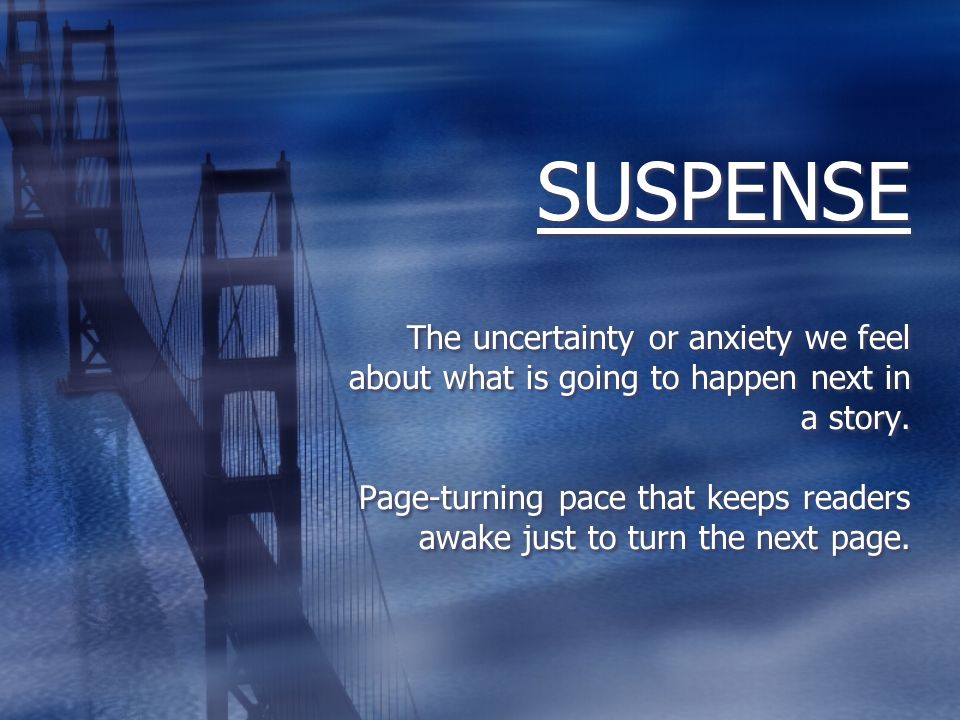 Elements of Suspense Each scene, chapter, event ends on a hook to lure readers to the next.