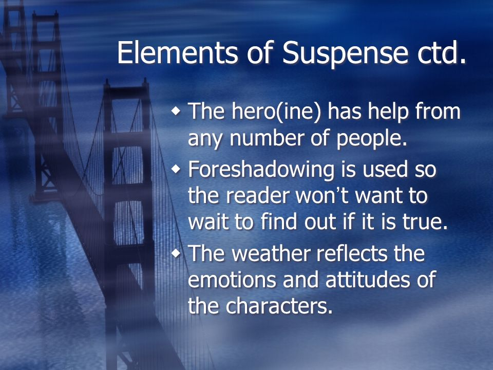 Elements of Suspense ctd. The hero(ine) has help from any number of people.