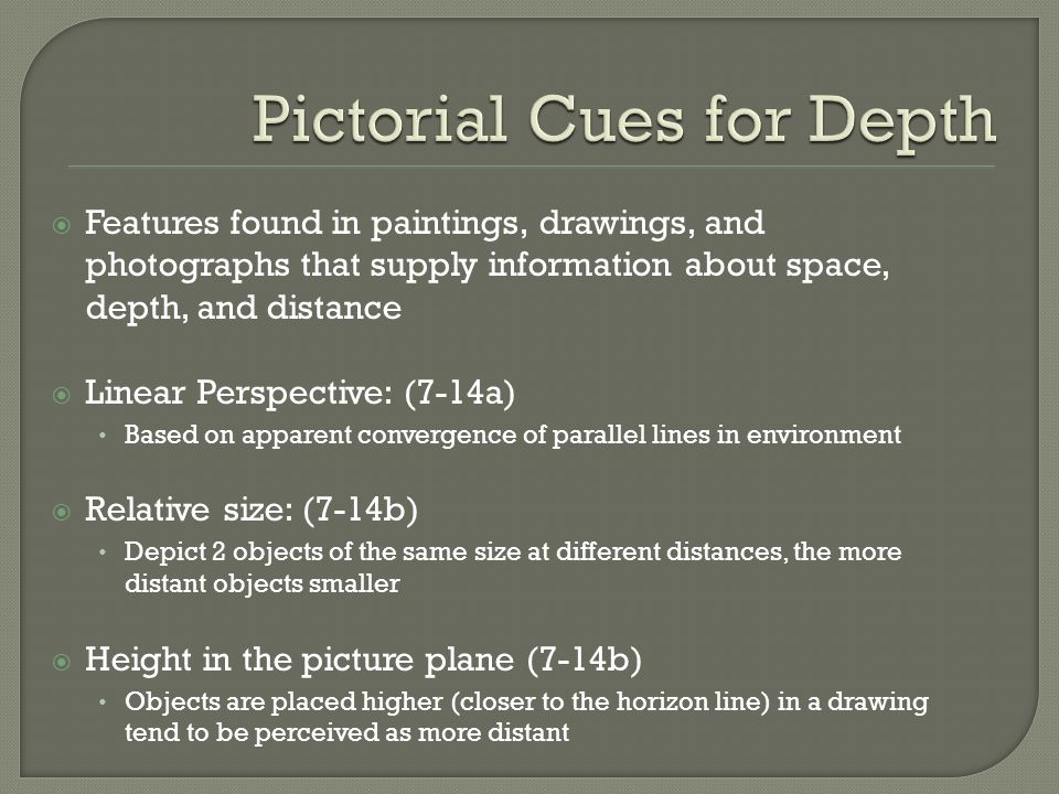 Features found in paintings, drawings, and photographs that supply information about space, depth, and distance Linear Perspective: (7-14a) Based on a