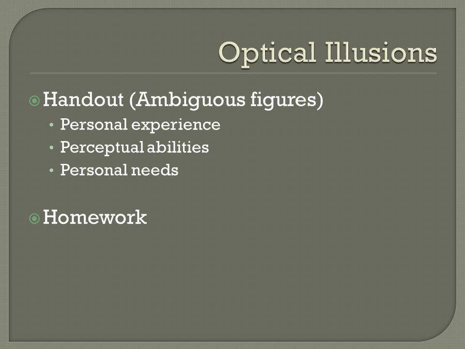 Handout (Ambiguous figures) Personal experience Perceptual abilities Personal needs Homework