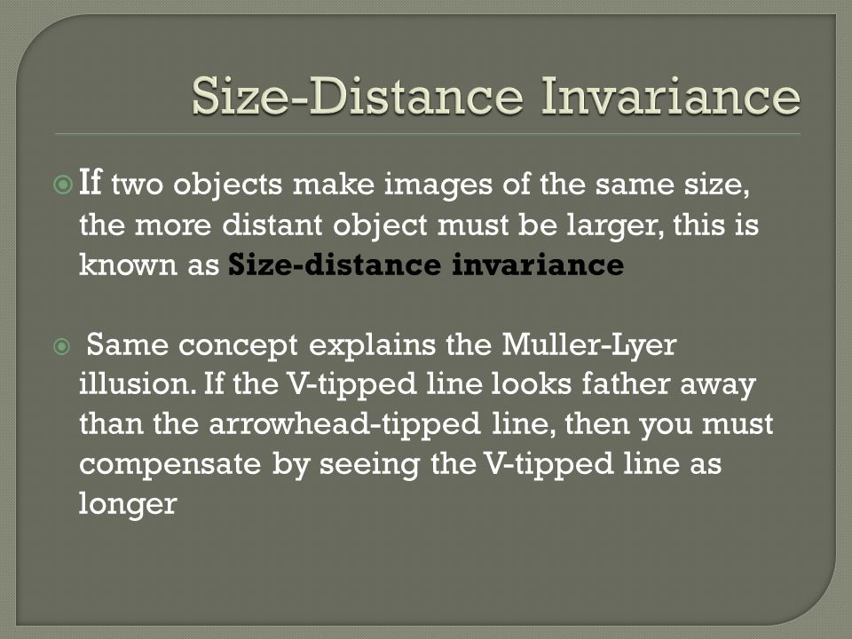 If two objects make images of the same size, the more distant object must be larger, this is known as Size-distance invariance Same concept explains t