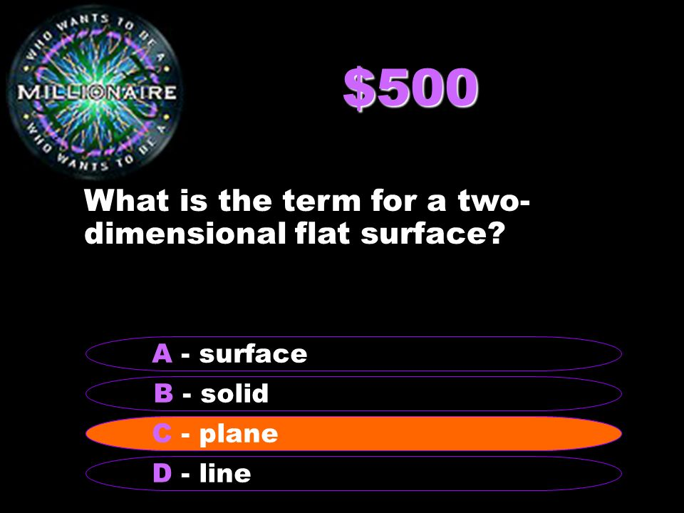 $500 What is the term for a two- dimensional flat surface.