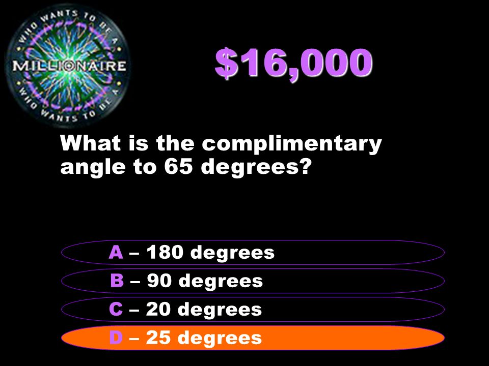 $16,000 What is the complimentary angle to 65 degrees.