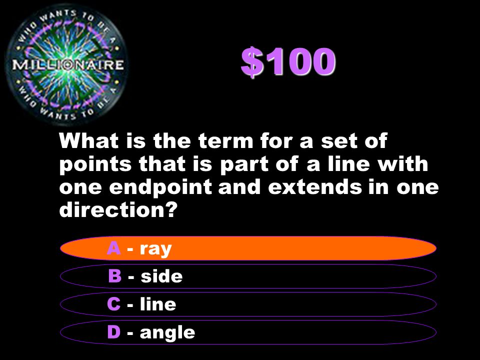 $100 What is the term for a set of points that is part of a line with one endpoint and extends in one direction.
