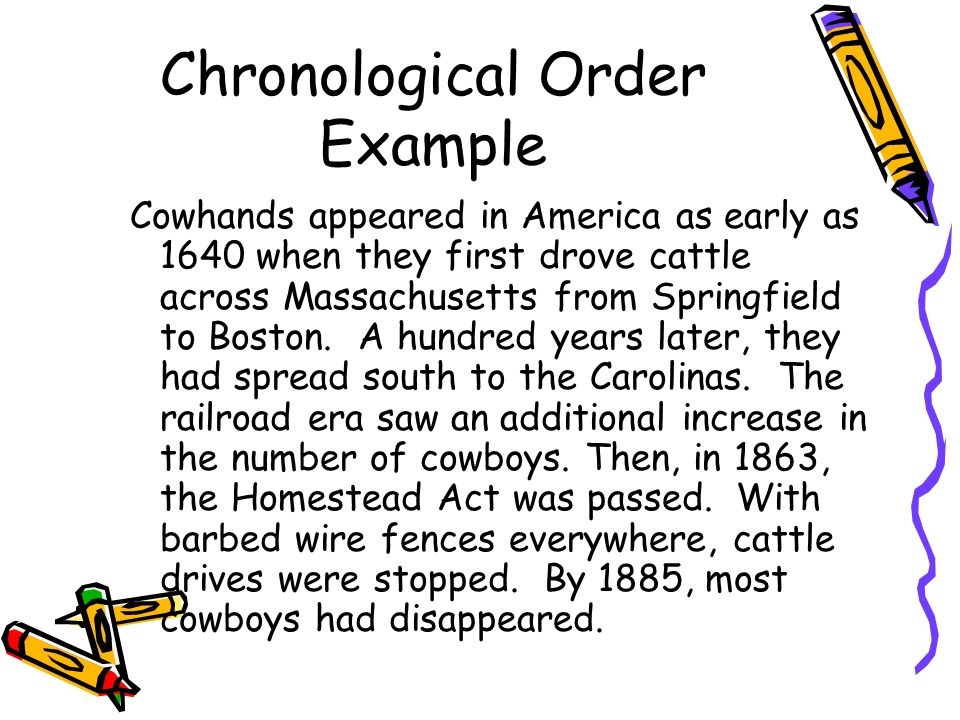 Chronological Order Example Cowhands appeared in America as early as 1640 when they first drove cattle across Massachusetts from Springfield to Boston.